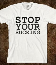 Stop Your Sucking