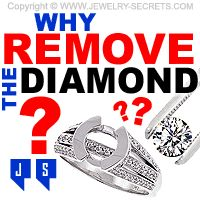 ► ► If you Sell your Diamond Ring, why do Jewelers INSIST that they Remove your Stone from the Mounting first?