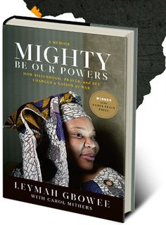 Mighty Be Our Powers by Leymah Gbowee - There is so much we can all learn from the peace movement Gbowee started in Liberia about campaigning and mobilizing people, such an inspiration!