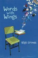 <2013 pin> Words with Wings by Nikki Grimes. SUMMARY:  Gabby daydreams to tune out her parents' arguments, but when her parents divorce and she begins a new school, daydreaming gets her into trouble.This verse novel poignantly celebrates the power of writing and the inspiration a good teacher can deliver.