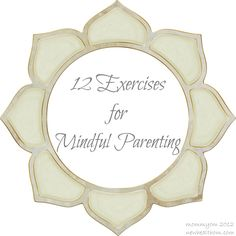 Motherhood is a spiritual practice.  It is a time for reflection and learning, testing and patience, growth and challenge.  Every day, I strive to practice the twelve exercises below. Everyday Bles...