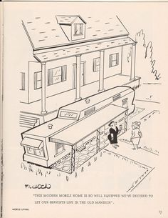 """Just something funny I thought I would share, the caption says""""This mobile home is so well equipped we've decided to let our servants live in the old mansion!"""""""