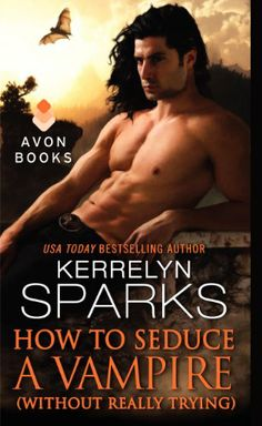 How to Seduce a Vampire (Without Really Trying) by Kerrelyn Sparks | Love at Stake, BK#15 | Publisher: Avon | Publication Date: April 29, 2014 | www.kerrelynsparks.com | #Paranormal #vampires