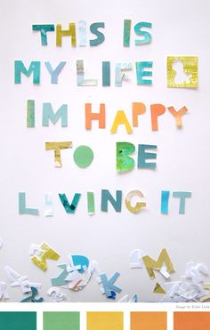 This is my life... life quotes, color palettes, i am happy quotes, colorful quote, happy colors, fun happy quotes, colour palettes, summer colors, fun life
