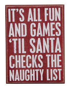 Christmas Decor. It's all fun and games 'til Santa checks the naughty list. funni bone, box sign, christma sign, funni stuff, santa check, christmas signs, christma decor, christma time, game