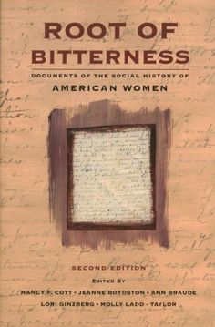 Root of Bitterness: Documents of the Social History of American Women by Nancy F. Cott, et al, eds.