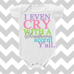 I Even Cry With Southern Accent Y'all Customize Color Bodysuit by Simply Chic Baby Boutique on Etsy, $14.95