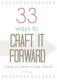 Love this idea >>> 33 ways to Craft it Forward - great ways to serve others!