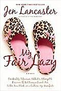 My Fair Lazy: One Reality Television Addict's Attempt to Discover If Not Being a Dumb Ass Is the New Black; Or, a Culture-Up Manifes