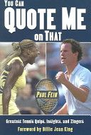 If you're interested in tennis and the history of the game, this book has some of the greatest quotes from the game.