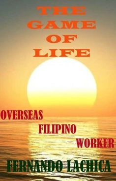"""""""Overseas Filipino Worker (OFW): The Game of Life (Nanowrimo 2013) - Overseas Filipino Worker (OFW): The Game of Life"""" by FernandoLachica - """"A weak young man…A first true love…A beautiful-rich woman obsessed with love…A kind-loving wif…"""""""
