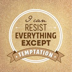 "Tattoo Ideas & Inspiration | Quotes & Sayings | ""I can resist everything, except temptation"" 