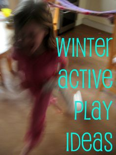 Movers and shakers: winter active play ideas for fit kids - great ideas!