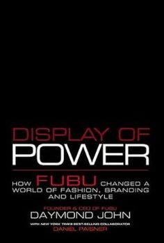 Display Of Power: How FUBU Changed A World Of Fashion, Branding And Lifestyle, by; Daymond John.