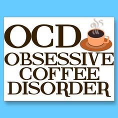 Obsessive Coffee Disorder