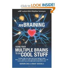 mBraining: Using your Multiple Brains to do Cool Stuff. The latest scientific research shows you have three brains! You have complex and fully functional brains in your heart, your gut and your head. In this groundbreaking book, you'll discover the latest neuroscience findings about your multiple brains (head, heart and gut brains) and what they have to offer for increasing intuitive abilities and for immediately generating wiser decision-making in your daily life.
