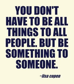 """Each of us have something to give someone. """"You don't have to be all things to all people but be something to someone,"""" (Lisa Copen). Consider who in your life NEEDS truly encouraged. Who is invisible to the people in his or her life and feeling lonely because of it. Who is coming up on a tough """"anniversary"""" of a diagnosis or loss? Don't overwhelm yourself... Just do something. [links to Lisa's book Beyond Casseroles: 505 Ways to Encourage a Chronically Ill Friend] #invisibleillness #spoonie"""