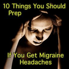 10 Things to Prep if You Get Migraine Headaches