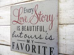 Every Love Story is beautiful but ours is my favorite - typography word art wood sign. $24.00, via Etsy.