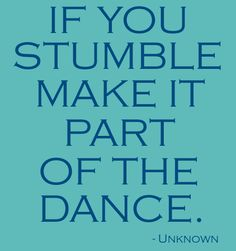 If you stumble, make it part of the dance #quotes #motivation #inspiration
