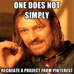 One does not simply recreate a project from Pinterest, unless you are @Casey Mullins :)