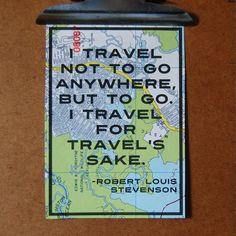 """I travel not to go anywhere, but to go. I travel for travel's sake."" - Robert Louise Stevenson travel quote"