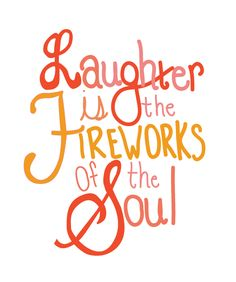 Laughter is the fireworks of the soul.  #SoulSunday