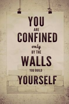 Confined by your own walls