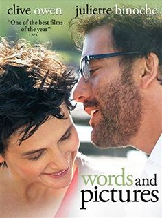 Prep school teacher Jack Marcus meets his match in Dina Delsanto, an abstract painter and new teacher on campus. He challenges her to a war between words and pictures, and in the process, sparks an unlikely romance. Romantic Comedy, Rated PG-13, 111 min. http://ccsp.ent.sirsi.net/client/hppl/search/results?qu=words+pictures+binoche&te=&lm=HPLIBRARY&dt=list