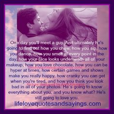 The best kind of guy is one who knows and loves the real you.  <3