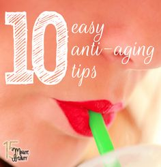 10 quick and easy anti-aging tips that anyone can do! via @15 Minute Beauty Fanatic
