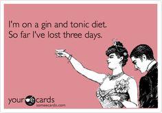 I'm on a gin and tonic diet. So far I've lost three days.