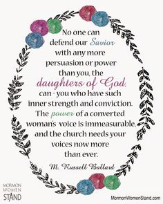 """""""No one can defend our Savior with any more persuasion or power than you, the daughters of God, can."""" M. Russell Ballard #MormonWomenStand"""