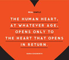 """The human heart, at whatever age, opens only to the heart that opens in return."" —Maria Edgeworth #quotes"