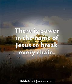 ✞ ✟ BibleGodQuotes.com ✟ ✞  There is power in the name of Jesus to break every chain.