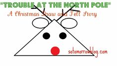 Trouble at the North Pole: A Christmas Draw and Tell Story ~ so tomorrow