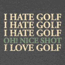 the game, golf stuff, golf funny, golf quotes funny, golfing funny