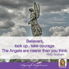 Have courage and strength knowing your Angels are with you. ~ Karen Borga, The Angel Lady