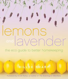 """""""Lemons and Lavender"""" by Billee Sharp teaches basic home health remedies to common ailments—from upset stomachs to colds. Read an excerpt from this book on 25 inexpensive kitchen remedies that really work."""