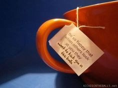 life motto, tea quotes, cups, happy quotes, teas, thought, inspirational quotes, happiness, physical exercise