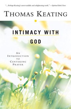 Intimacy with God  by Father Thomas Keating  Christian meditation - Centering prayer