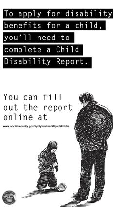 You can fill out a Child Disability Report online.