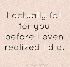 i fell for you quotes, fell in love with you quotes, falling in love again quotes, falling for him quotes, falling for you quotes, fall for you quotes, romantic quotes, love quotes, true stories