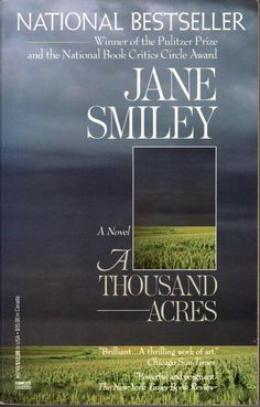 A Thousand Acres is a 1991 novel by American author Jane Smiley. It won the 1992 Pulitzer Prize