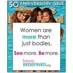 Women are more than just bodies. See More. Be More.   BeautyRedefined.org