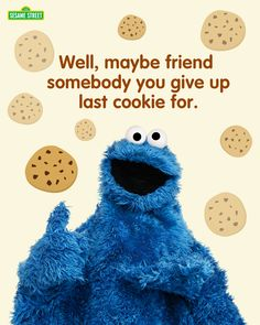 Cookie Monster sure loves cookies, but for friends he would even give up his last cookie.  Now that's true friendship! #sesamestreet