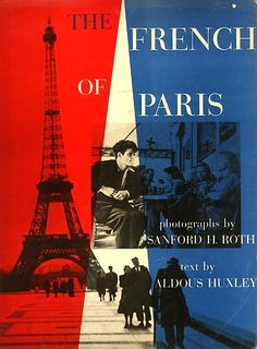 The French of Paris. Photographs by Sanford Roth. Text by Aldous Huxley. ( 1954)