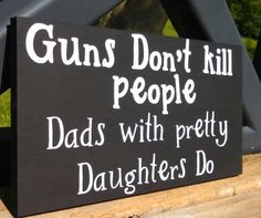 This is a mut do for my hubby! Lol!!  Fathers+Day+Personalized+Wood+sign+Guns+don't+by+BrilynsTreeHouse,+$20.00