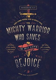 """""""The Lord your God is with you, the Mighty Warrior who saves. He will take great delight in you; in his love he will no longer rebuke you, but will rejoice over you with singing."""" - Zephaniah 3:17. Designed by James Graves. Print or Digital file available."""