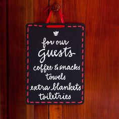 Make guests feel at home with a sign directing them to amenities using a clipboard, chalkboard paint, and ribbon. Hang from the cabinet, drawer, or closet where you store extra supplies.